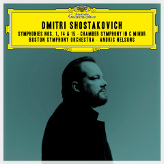 Shostakovich: Symphonies Nos. 1, 14 & 15; Chamber Symphony in C Minor - Boston Symphony Orchestra, Andris Nelsons