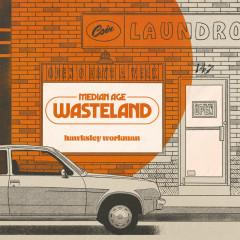 Median Age Wasteland - Hawksley Workman