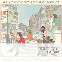 The London Howlin' Wolf Sessions (Deluxe Edition) - Howlin' Wolf, Eric Clapton, Steve Winwood, Bill Wyman, Charlie Watts