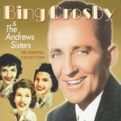 The Essential Collection - Bing Crosby, The Andrews Sisters