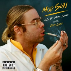 We Do This Shit - Mod Sun,DeJ Loaf