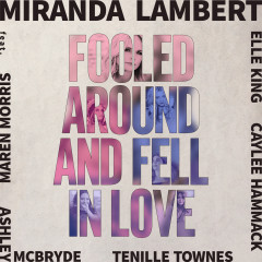 Fooled Around and Fell in Love - Miranda Lambert, Maren Morris, Elle King, Ashley McBryde, Tenille Townes