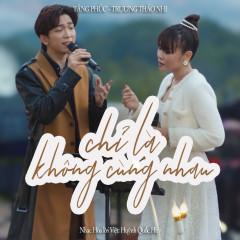 Chỉ Là Không Cùng Nhau (Live Version) (Single) - Tăng Phúc, Trương Thảo Nhi