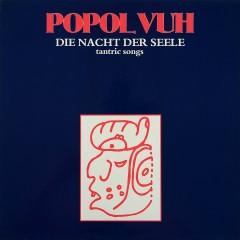 Die Nacht der Seele: Tantric Songs - Popol Vuh