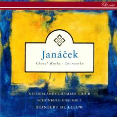 Janácek: Choral Works - Reinbert de Leeuw, Netherlands Chamber Choir, Schönberg Ensemble