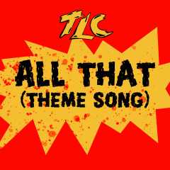 All That (Theme Song) - TLC