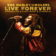 Live Forever: The Stanley Theatre, Pittsburgh, PA, 9/23/1980 - Bob Marley & The Wailers