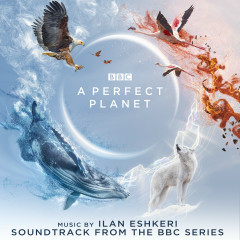 A Perfect Planet (Soundtrack from the BBC Series) - Ilan Eshkeri