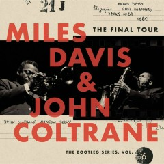 The Final Tour: The Bootleg Series, Vol. 6 - Miles Davis, John Coltrane