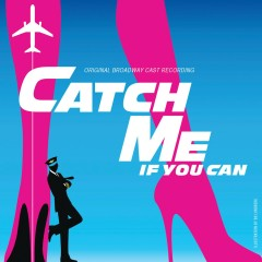 Catch Me If You Can (Original Broadway Cast Recording) - Marc Shaiman, Scott Wittman