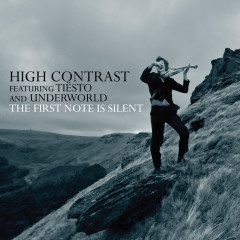 The First Note Is Silent (feat. Tiësto & Underworld) - High Contrast, Tiësto, Underworld