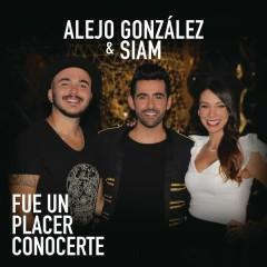 Fue Un Placer Conocerte - Alejandro González,Siam
