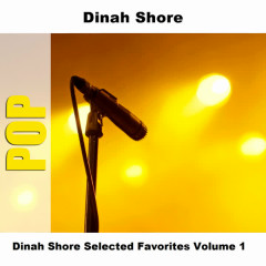 Dinah Shore Selected Favorites Volume 1 - Dinah Shore