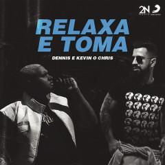 Relaxa e Toma - Dennis DJ, MC Kevin o Chris