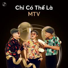 Chỉ Có Thể Là MTV - MTV