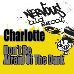 Don't Be Afraid Of The Dark - Junior Vasquez Remixes - Charlotte
