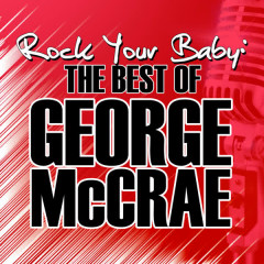 Rock Your Baby: The Best of George McCrae - George McCrae