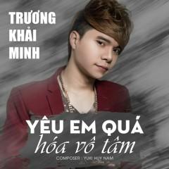 Yêu Em Quá Hóa Vô Tâm (EP) - Trương Khải Minh