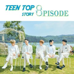 TEEN TOP STORY : 8PISODE