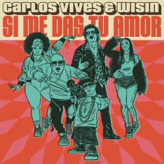 Si Me Das Tu Amor - Carlos Vives, Wisin