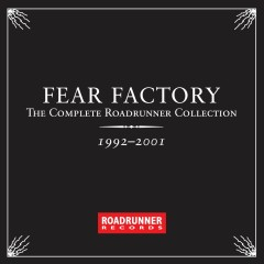The Complete Roadrunner Collection 1992-2001 - Fear Factory