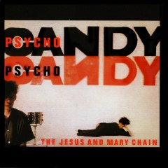Psychocandy (Expanded Version) - The Jesus and Mary Chain