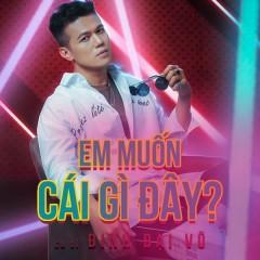 Em Muốn Cái Gì Đây? (New Version) (Single) - Đinh Đại Vũ