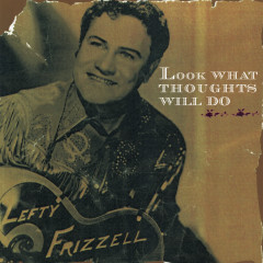 Look What Thoughts Will Do - Lefty Frizzell