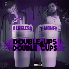 Double Ups & Double Cups - Reckless, T-Money
