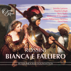 Rossini: Bianca e Falliero - Majella Cullagh, Jennifer Larmore, David Parry, London Philharmonic Orchestra