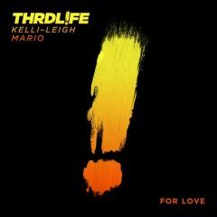 For Love - THRDL!FE,Kelli-Leigh,Mario