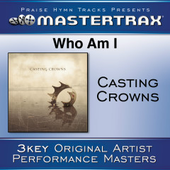 Who Am I [Performance Tracks] - Casting Crowns