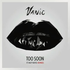 Too Soon (Remixes) - Vanic, Maty Noyes