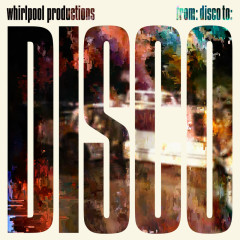 From: Disco To: Disco - Whirlpool Productions