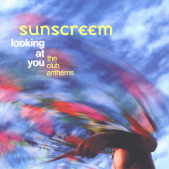 Looking At You: The Club Anthems - Sunscreem