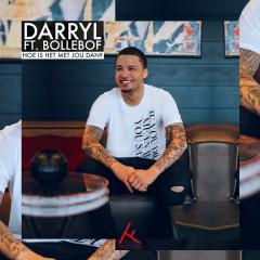 Hoe Is Het Met Jou Dan? (feat. Bollebof) - Darryl, Bollebof