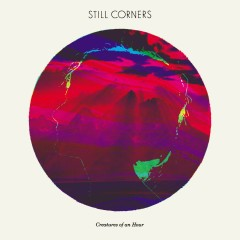 Creatures Of An Hour - Still Corners