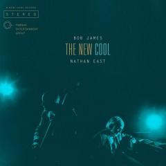 The New Cool - Bob James, Nathan East