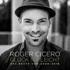Glück ist leicht - Das Beste von 2006 - 2016 - Roger Cicero
