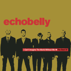 I Can't Imagine The World Without Me - The Best Of Echobelly - Echobelly