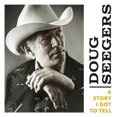 A Story I Got to Tell - Doug Seegers