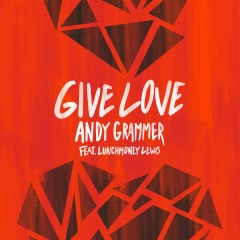 Give Love (feat. LunchMoney Lewis) - Andy Grammer, Lunchmoney Lewis