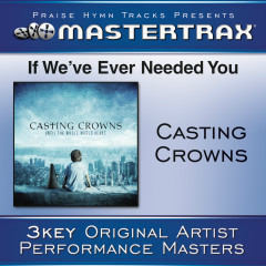 If We've Ever Needed You - Casting Crowns