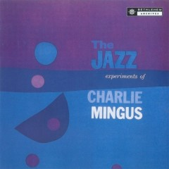 The Jazz Experiments Of Charles Mingus (2013 - Remaster) - Charles Mingus