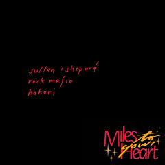 Miles to Your Heart - Sultan + Shepard, Rock Mafia, Bahari