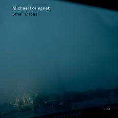 Small Places - Michael Formanek