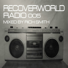 Recoverworld Radio 005 (Mixed by Rich Smith) - Various Artists