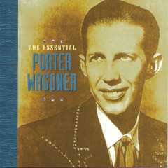 The Essential Porter Wagoner - Porter Wagoner
