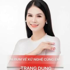 Bài hát Về Xứ Nghệ Cùng Em - Trang Dung