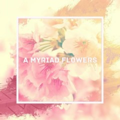 A Myriad Flowers - As Like Music